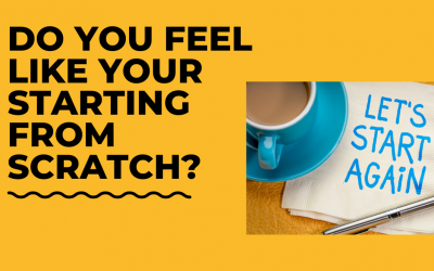 Do You Feel Like You're Starting From Scratch?